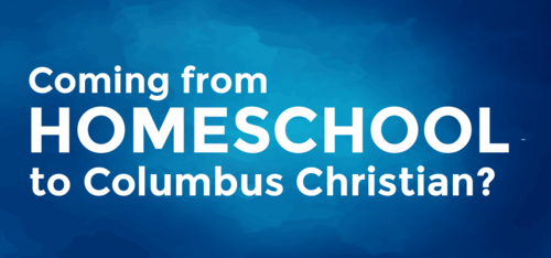 Coming from Homeschool to Columbus Christian?